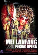 Mei Lanfang and Peking Opera: A Guide to China's Traditional Theater and the Art of Its Great Master