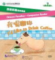 Chinese Paradise - Companion Reader (Level 1): I'd Like to Drink Coffee