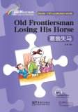 Rainbow Bridge Graded Chinese Reader: Starter: 150 Vocabulary words: Old Frontiersman Losing His Horse