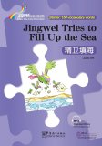 Rainbow Bridge Graded Chinese Reader Starter: 150 Vocabulary words: Jingwei Tries to Fill Up the Sea