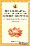 The Bodhisattva Ideal in Selected Buddhist Scriptures: Its Theoretical & Practical Evolution