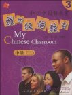 My Chinese Classroom Intermediate 3 (With CD)