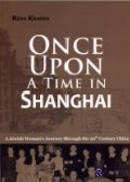 Once upon A Time in Shanghai: A Jewish Woman's Journey through the 20th Century China